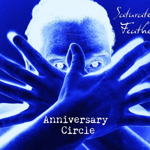 "ANNIVERSARY CIRCLE - ""Saturated Feathers"" CD 2010"