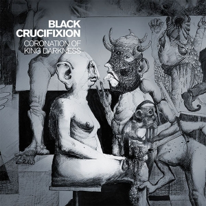 Black Crucifixion ‎– Coronation Of King Darkness CD 2015