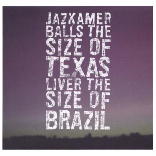 Jazkamer ‎– Balls The Size Of Texas, Liver The Size Of Brazil digiCD 2007