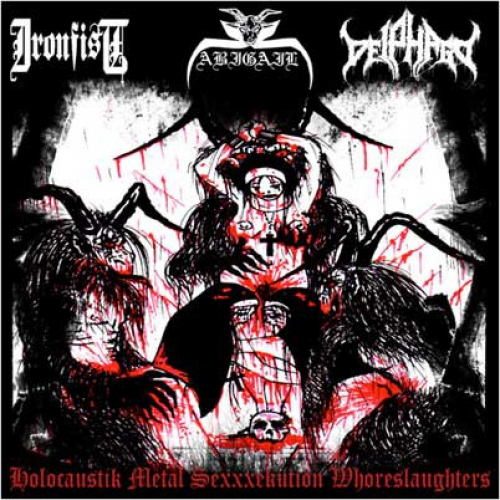 Abigail / Ironfist / Deiphago ‎– Holocaustik Metal Sexxxekution Whoreslaughters CD 2007