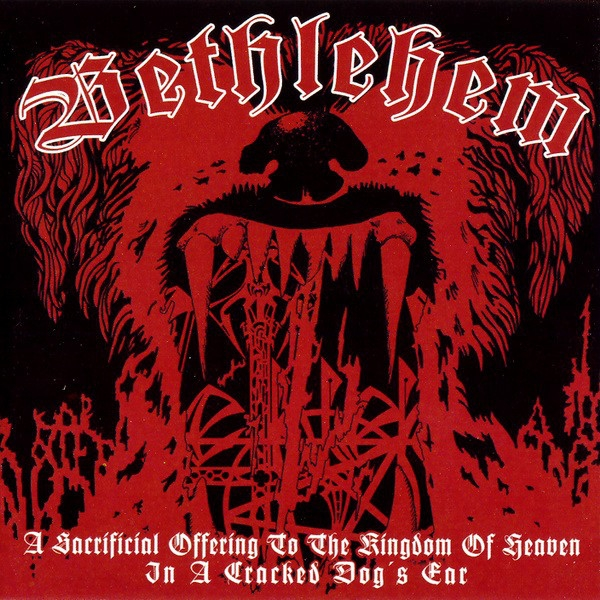 Bethlehem ‎– A Sacrificial Offering To The Kingdom Of Heaven In A Cracked Dog's Ear CD 2009